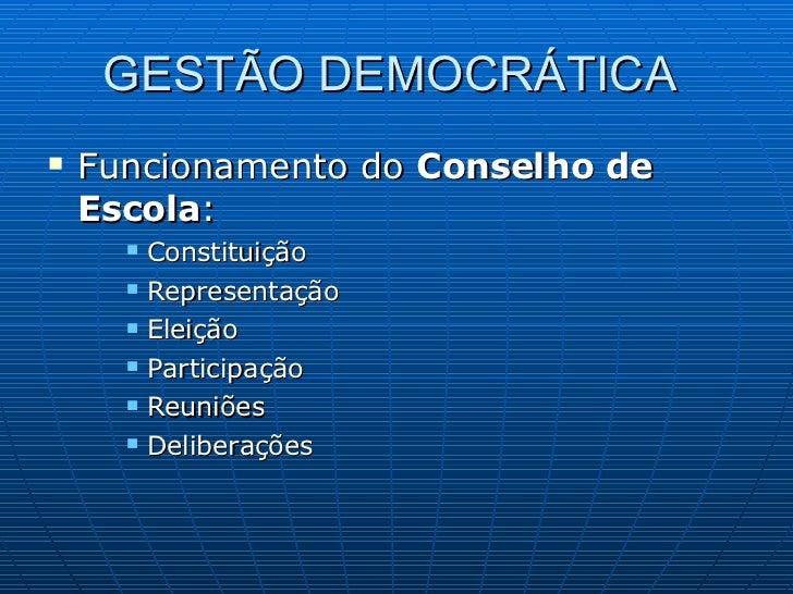 GESTÃO DEMOCRÁTICA  <ul><li>Funcionamento do  Conselho de Escola : </li></ul><ul><ul><ul><li>Constituição </li></ul></ul><...