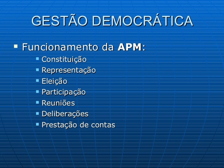 GESTÃO DEMOCRÁTICA <ul><li>Funcionamento da  APM : </li></ul><ul><ul><ul><li>Constituição </li></ul></ul></ul><ul><ul><ul>...