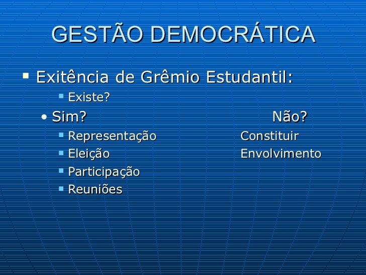 GESTÃO DEMOCRÁTICA <ul><li>Exitência de Grêmio Estudantil: </li></ul><ul><ul><ul><li>Existe? </li></ul></ul></ul><ul><ul><...