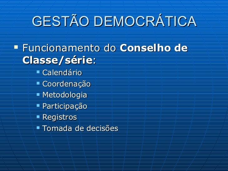 GESTÃO DEMOCRÁTICA <ul><li>Funcionamento do  Conselho de Classe/série : </li></ul><ul><ul><ul><li>Calendário </li></ul></u...