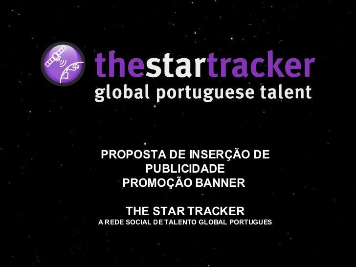 PROPOSTA DE INSERÇÃO DE PUBLICIDADE PROMOÇÃO BANNER  THE STAR TRACKER A REDE SOCIAL DE TALENTO GLOBAL PORTUGUES
