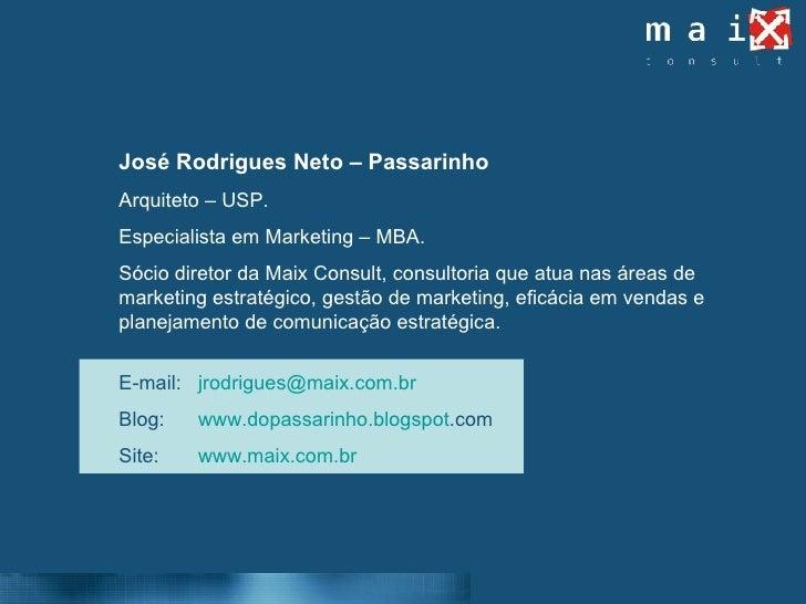 José Rodrigues Neto – Passarinho Arquiteto – USP. Especialista em Marketing – MBA. Sócio diretor da Maix Consult, consulto...