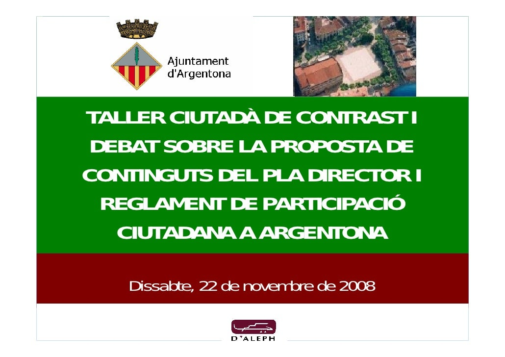 TALLER CIUTADÀ DE CONTRAST I  DEBAT SOBRE LA PROPOSTA DE CONTINGUTS DEL PLA DIRECTOR I   REGLAMENT DE PARTICIPACIÓ    CIUT...