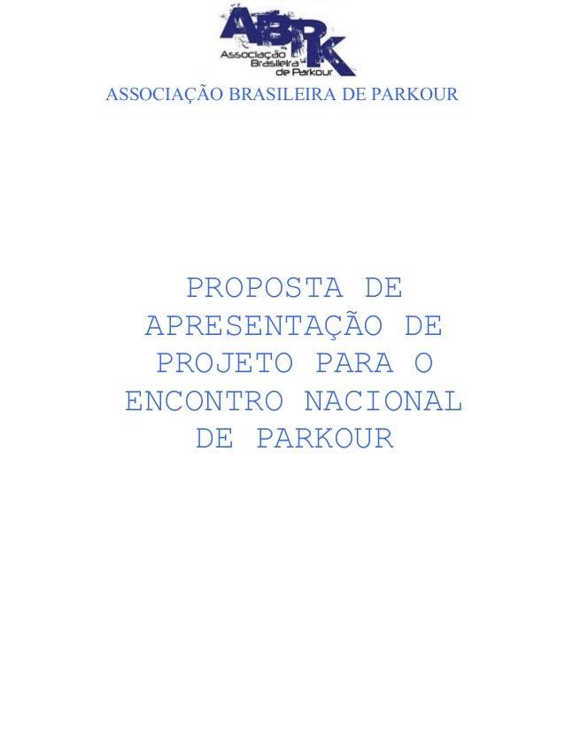 ASSOCIAÇÃO BRASILEIRA DE PARKOUR PROPOSTA DE APRESENTAÇÃO DE PROJETO PARA O ENCONTRO NACIONAL DE PARKOUR