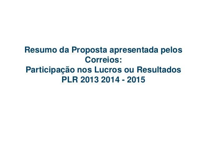 Resumo da Proposta apresentada pelos Correios: Participação nos Lucros ou Resultados PLR 2013 2014 - 2015