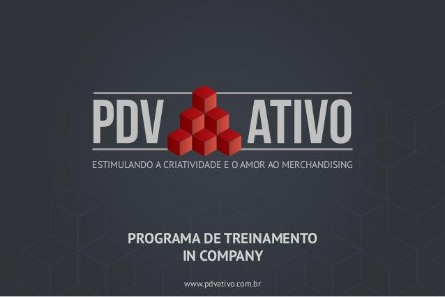 www.pdvativo.com.br ESTIMULANDO A CRIATIVIDADE E O AMOR AO MERCHANDISING PROGRAMA DE TREINAMENTO IN COMPANY