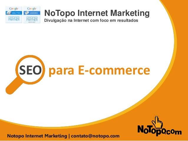 SEO para E-commerce  NoTopo Internet Marketing  Divulgação na Internet com foco em resultados  Notopo Internet Marketing |...