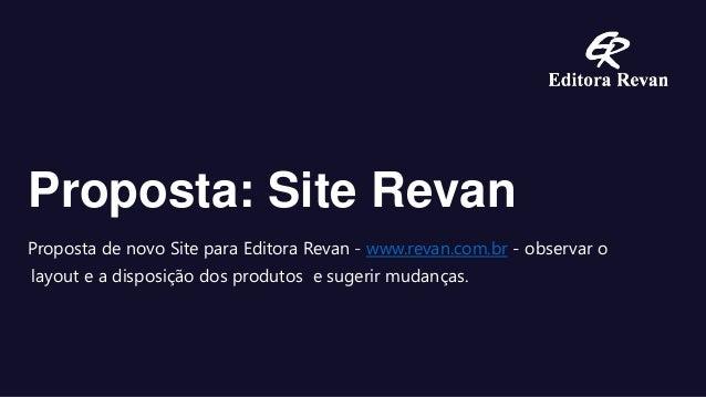 Proposta: Site Revan Proposta de novo Site para Editora Revan - www.revan.com.br - observar o layout e a disposição dos pr...