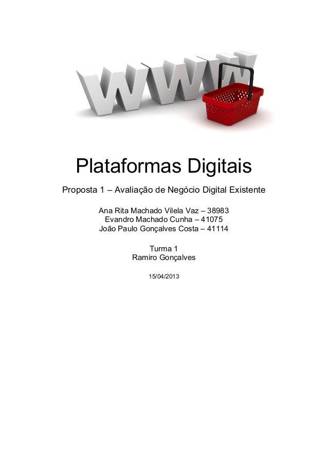 Plataformas Digitais Proposta 1 – Avaliação de Negócio Digital Existente Ana Rita Machado Vilela Vaz – 38983 Evandro Macha...