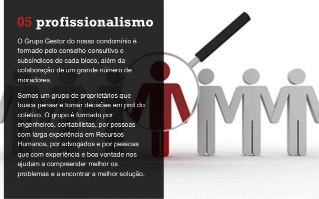 05 profissionalismo O Grupo Gestor do nosso condomínio é formado pelo conselho consultivo e subsíndicos de cada bloco, alé...