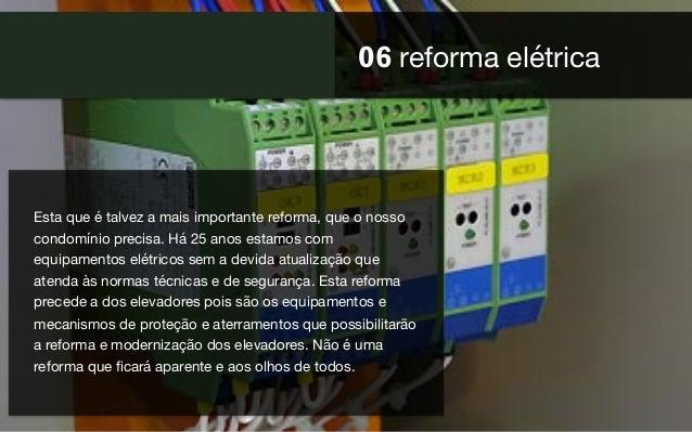 06 reforma elétrica Esta que é talvez a mais importante reforma, que o nosso condomínio precisa. Há 25 anos estamos com eq...