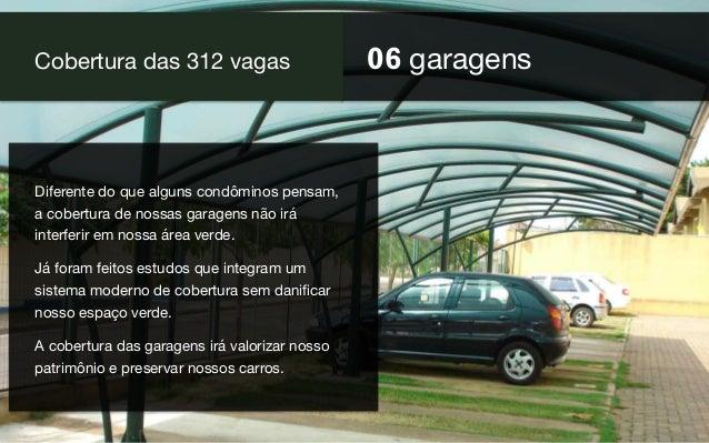 06 garagens Cobertura das 312 vagas Diferente do que alguns condôminos pensam, a cobertura de nossas garagens não irá inte...