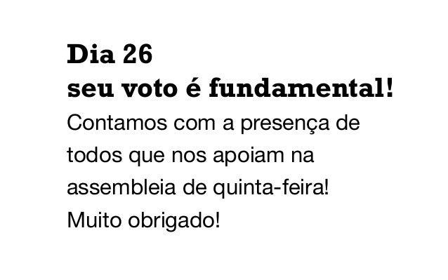 Dia 26 seu voto é fundamental! Contamos com a presença de todos que nos apoiam na assembleia de quinta-feira! Muito obriga...