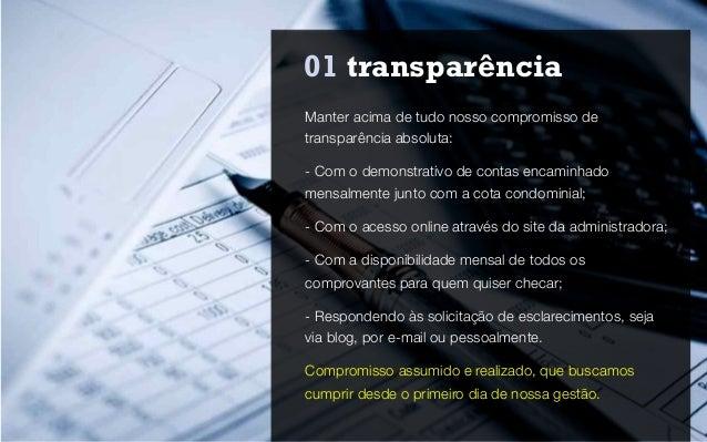 01 transparência Manter acima de tudo nosso compromisso de transparência absoluta: - Com o demonstrativo de contas encamin...