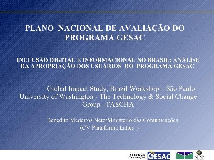 PLANO  NACIONAL DE AVALIAÇÃO DO PROGRAMA GESAC INCLUSÃO DIGITAL E INFORMACIONAL NO BRASIL: ANÁLISE DA APROPRIAÇÃO DOS USUÁ...