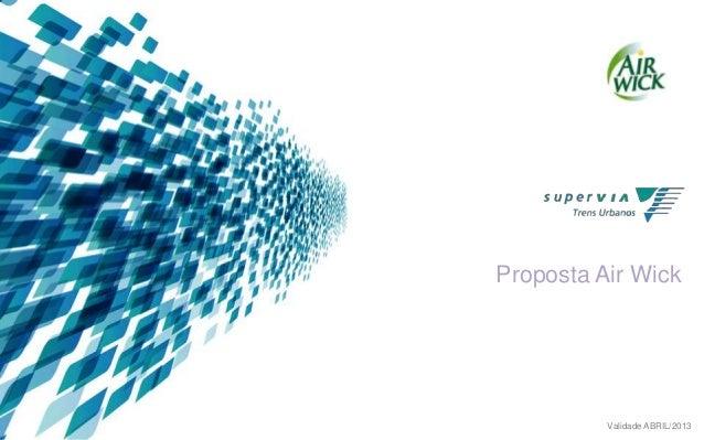 Proposta Air Wick  Validade ABRIL/2013