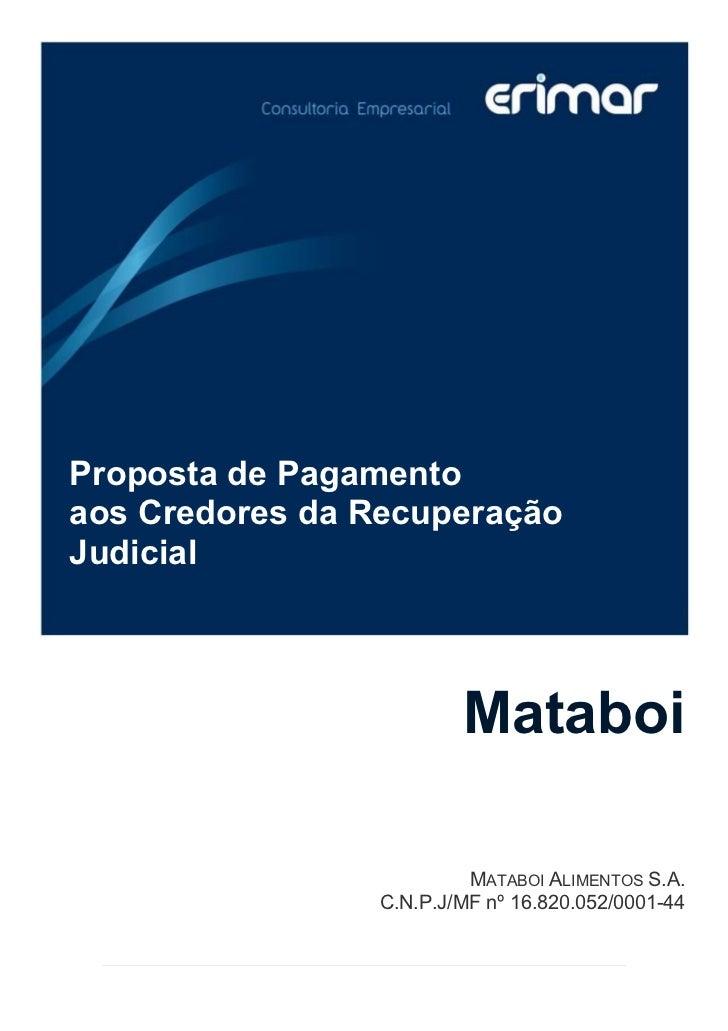 Proposta de Pagamentoaos Credores da RecuperaçãoJudicial                        Mataboi                         MATABOI AL...