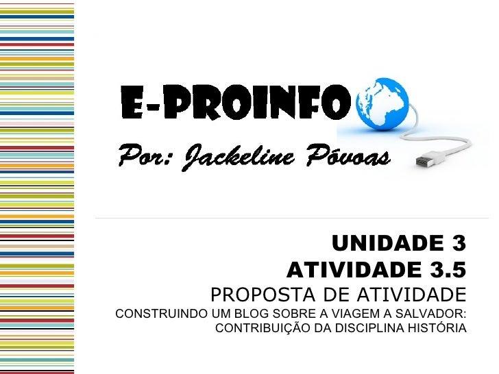 UNIDADE 3 ATIVIDADE 3.5 PROPOSTA DE ATIVIDADE CONSTRUINDO UM BLOG SOBRE A VIAGEM A SALVADOR: CONTRIBUIÇÃO DA DISCIPLINA HI...