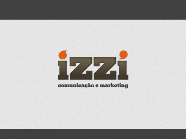 A AGÊNCIA  A Izzi Comunicação e Marketing é uma agência que trabalha em cima de soluções. Com uma equipe formada por profi...