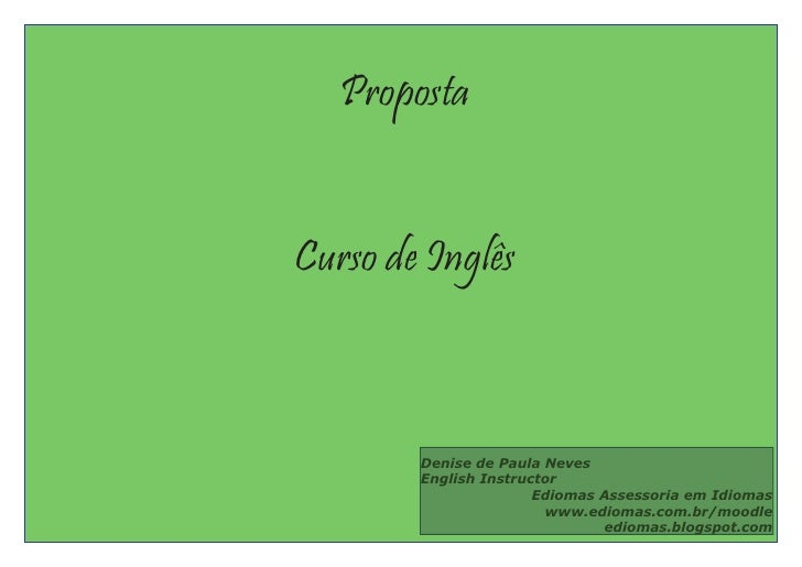 PropostaCurso de Inglês        Denise de Paula Neves        English Instructor                       Ediomas Assessoria em...