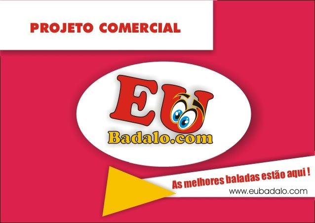 PROJETO COMERCIAL  s estão aqui ! a lhores balad As me www.eubadalo.com