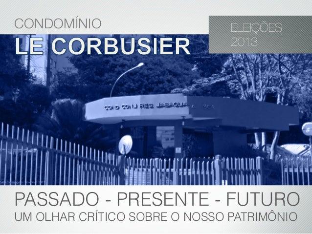 CONDOMÍNIOPASSADO - PRESENTE - FUTUROUM OLHAR CRÍTICO SOBRE O NOSSO PATRIMÔNIOELEIÇÕES2013