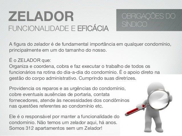 A figura do zelador é de fundamental importância em qualquer condomínio,principalmente em um do tamanho do nosso.É o ZELADO...