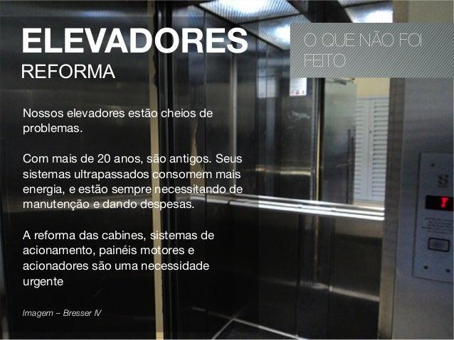 O QUE NÃO FOIFEITOELEVADORESREFORMANossos elevadores estão cheios deproblemas.Com mais de 20 anos, são antigos. Seussistem...