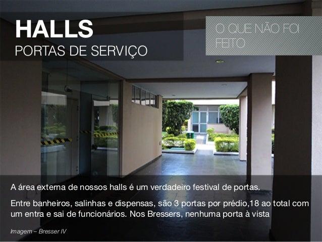 O QUE NÃO FOIFEITOHALLSPORTAS DE SERVIÇOA área externa de nossos halls é um verdadeiro festival de portas.Entre banheiros,...