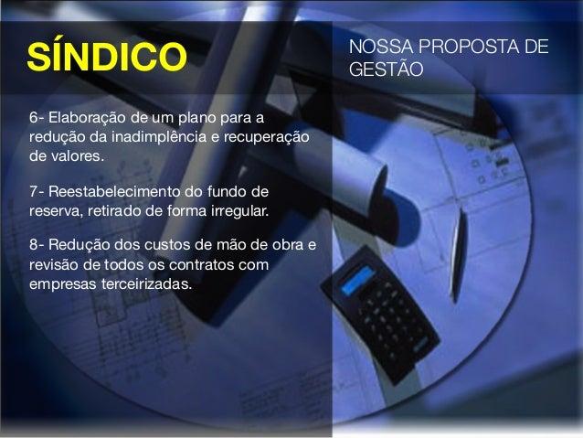 SÍNDICO NOSSA PROPOSTA DEGESTÃO 6- Elaboração de um plano para aredução da inadimplência e recuperaçãode valores.7- Reesta...