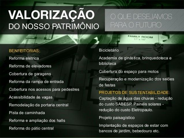 VALORIZAÇÃODO NOSSO PATRIMÔNIOO QUE DESEJAMOSPARA O FUTUROBENFEITORIAS:Reforma elétricaReforma de elevadoresCobertura de g...