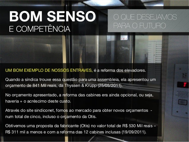 O QUE DESEJAMOSPARA O FUTUROUM BOM EXEMPLO DE NOSSOS ENTRAVES, é a reforma dos elevadores.Quando a síndica trouxe essa que...