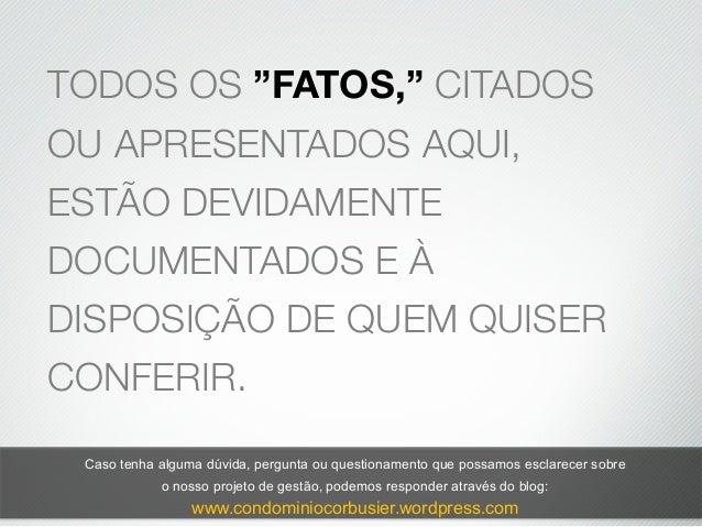 """TODOS OS """"FATOS,"""" CITADOSOU APRESENTADOS AQUI,ESTÃO DEVIDAMENTEDOCUMENTADOS E ÀDISPOSIÇÃO DE QUEM QUISERCONFERIR.Caso tenh..."""