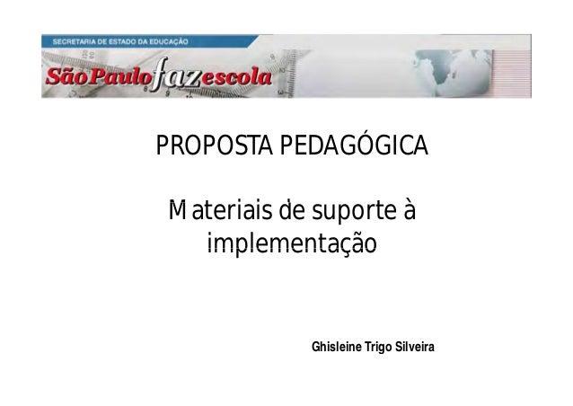 PROPOSTA PEDAGÓGICA M i i d àMateriais de suporte à implementaçãoimplementação Ghisleine Trigo Silveira