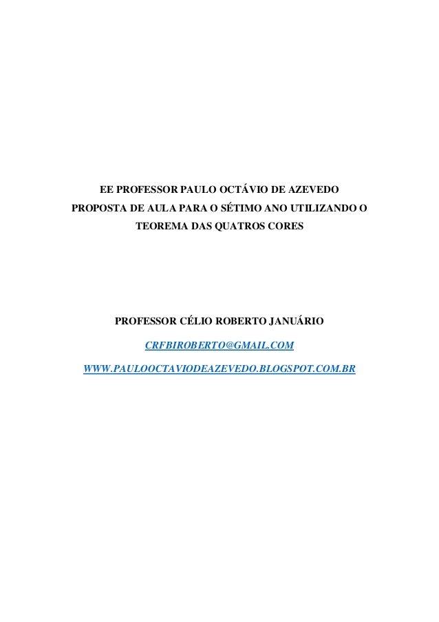 EE PROFESSOR PAULO OCTÁVIO DE AZEVEDO PROPOSTA DE AULA PARA O SÉTIMO ANO UTILIZANDO O TEOREMA DAS QUATROS CORES PROFESSOR ...