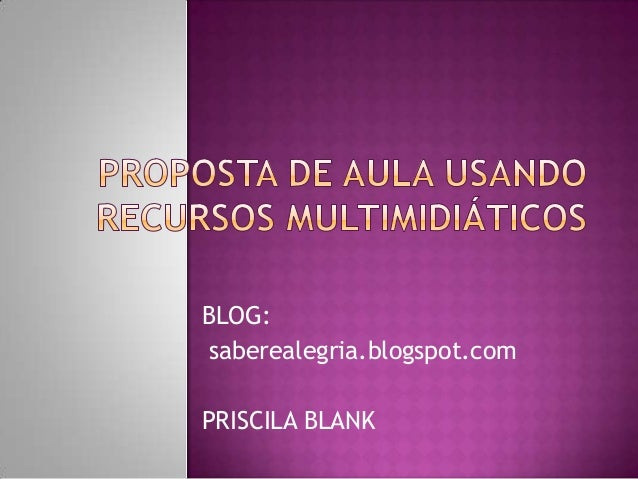 BLOG: saberealegria.blogspot.com PRISCILA BLANK