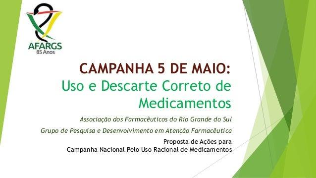 CAMPANHA 5 DE MAIO: Uso e Descarte Correto de Medicamentos Associação dos Farmacêuticos do Rio Grande do Sul Grupo de Pesq...