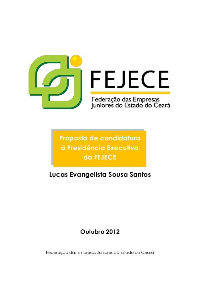 Lucas Evangelista Sousa Santos Outubro 2012 Federação das Empresas Juniores do Estado do Ceará Proposta de candidatura à P...