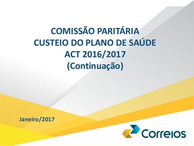 COMISSÃO PARITÁRIA CUSTEIO DO PLANO DE SAÚDE ACT 2016/2017 (Continuação) Janeiro/2017