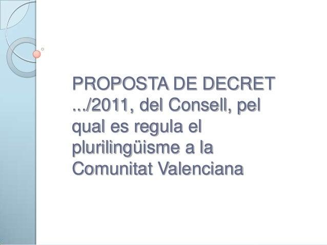 PROPOSTA DE DECRET .../2011, del Consell, pel qual es regula el plurilingüisme a la Comunitat Valenciana