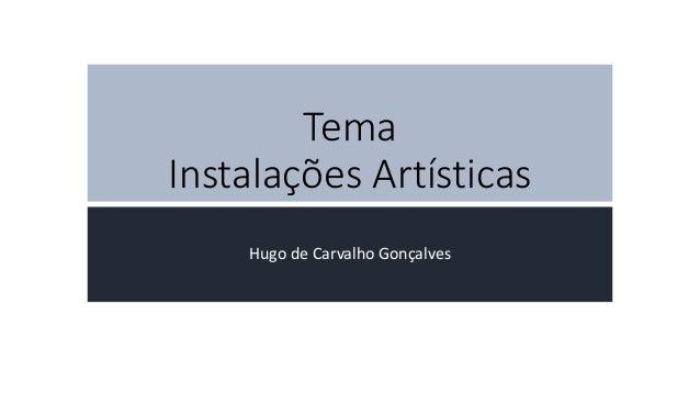 Tema Instalações Artísticas Hugo de Carvalho Gonçalves
