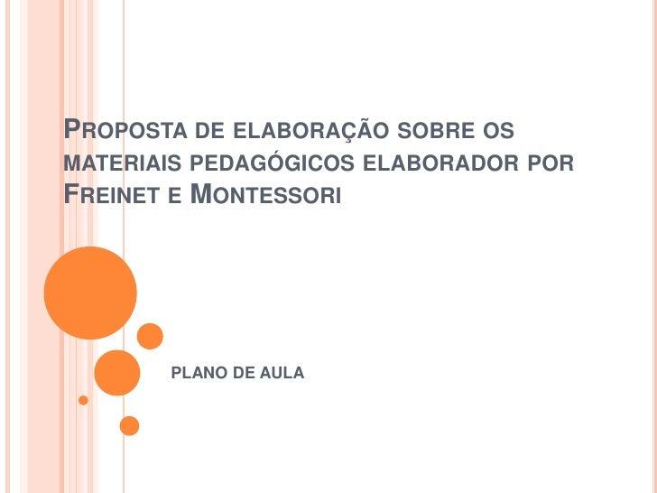 PROPOSTA DE ELABORAÇÃO SOBRE OSMATERIAIS PEDAGÓGICOS ELABORADOR PORFREINET E MONTESSORI       PLANO DE AULA