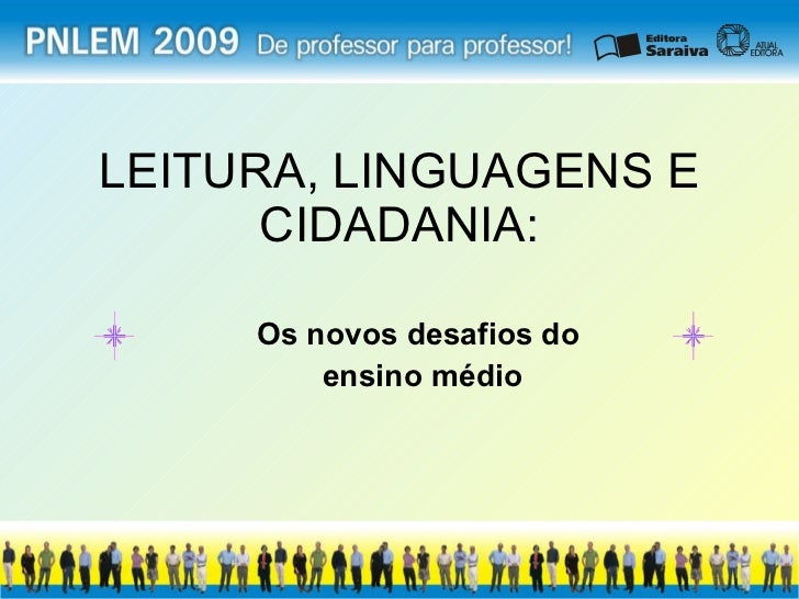 LEITURA, LINGUAGENS E CIDADANIA: <ul><ul><li>Os novos desafios do  </li></ul></ul><ul><ul><li>ensino médio </li></ul></ul>