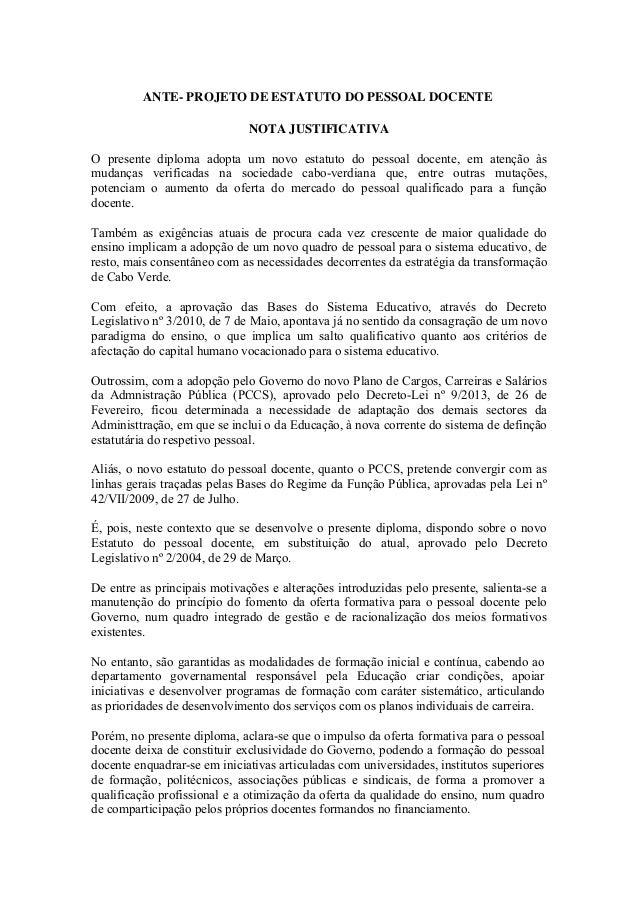 ANTE- PROJETO DE ESTATUTO DO PESSOAL DOCENTE NOTA JUSTIFICATIVA O presente diploma adopta um novo estatuto do pessoal doce...