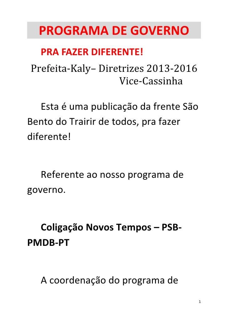 PROGRAMA DE GOVERNO   PRA FAZER DIFERENTE!Prefeita-Kaly– Diretrizes 2013-2016                   Vice-Cassinha   Esta é uma...