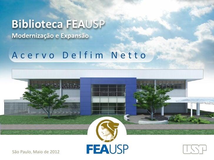 Biblioteca FEAUSPModernização e ExpansãoAcervo Delfim NettoSão Paulo, Maio de 2012