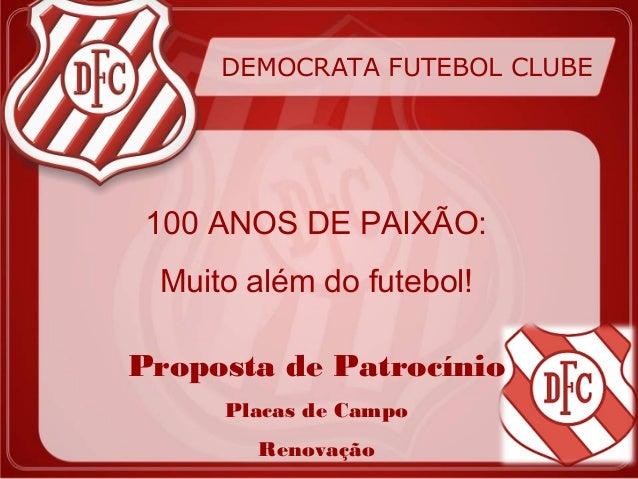 DEMOCRATA FUTEBOL CLUBE 100 ANOS DE PAIXÃO: Muito além do futebol!Proposta de Patrocínio     Placas de Campo       Renovação
