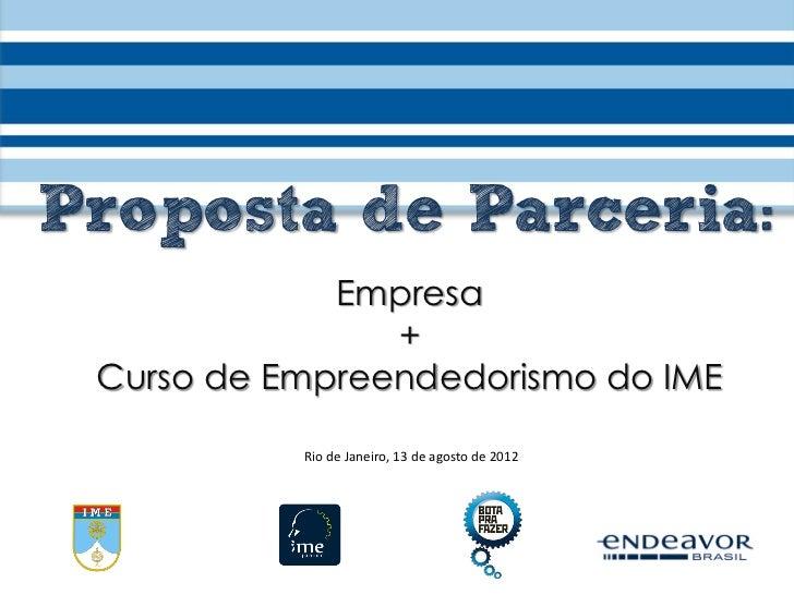 Proposta de Parceria:             Empresa                + Curso de Empreendedorismo do IME           Rio de Janeiro, 13 d...