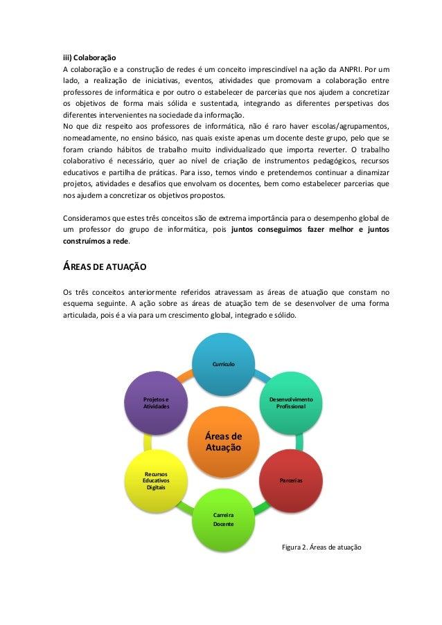 iii) Colaboração A colaboração e a construção de redes é um conceito imprescindível na ação da ANPRI. Por um lado, a reali...