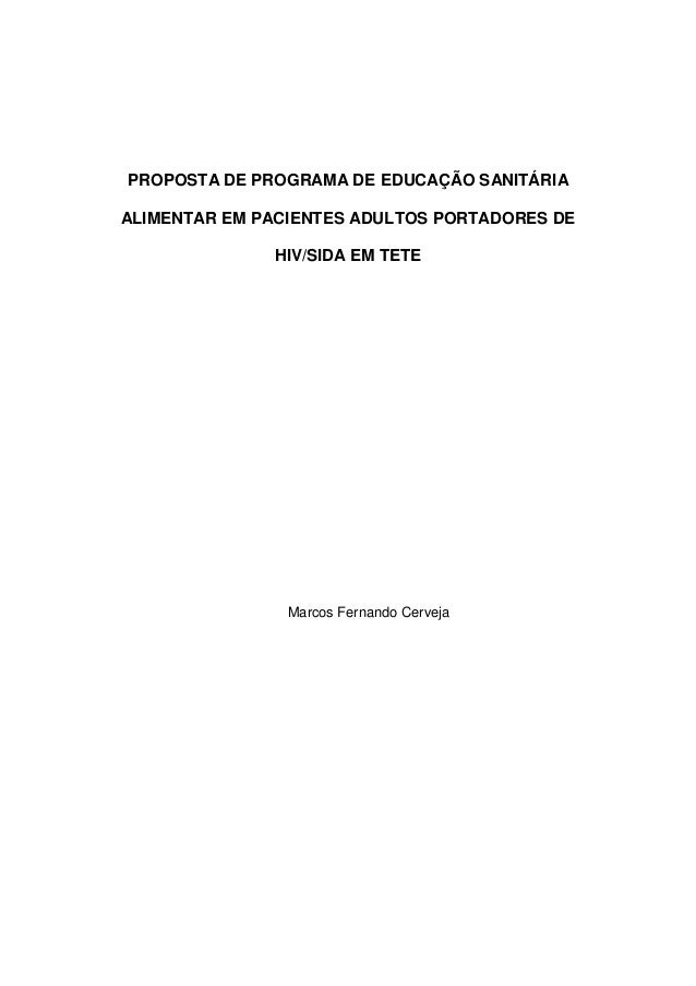 PROPOSTA DE PROGRAMA DE EDUCAÇÃO SANITÁRIA ALIMENTAR EM PACIENTES ADULTOS PORTADORES DE HIV/SIDA EM TETE Marcos Fernando C...